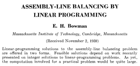 Assembly-Line Balancing by Linear Programming E. H. Bowman 1960